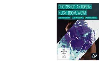 Prämie: Klick, Boom, Wow! Photoshop-Aktionen der Premiumklasse!
