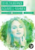 30 Aquarell-Rahmen für bezaubernde Motive